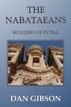 The Nabataeans, Builders of Petra by Dan Gibson