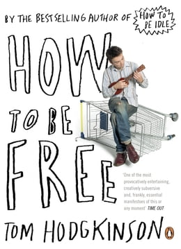 Book How To Be Free by Tom Hodgkinson