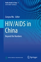 HIV/AIDS in China: Beyond the Numbers by Zunyou Wu