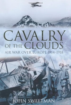 Cavalry of the Clouds Air War Over Europe 1914-1918