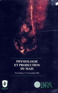 Physiologie et production du maïs. La vie du maïs: Pau (France), 13-15 novembre 1990