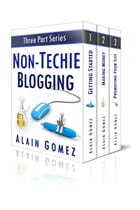 Non-Techie Blogging: The Complete Three Part Series by Alain Gomez