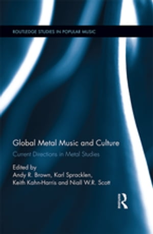 Global Metal Music and Culture Current Directions in Metal Studies