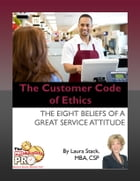 The Customer Code of Ethics: The Eight Beliefs of a Great Service Attitude by Laura Stack
