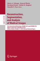 Reconstruction, Segmentation, and Analysis of Medical Images: First International Workshops, RAMBO 2016 and HVSMR 2016, Held in Conjunction with MICCA by Maria A. Zuluaga