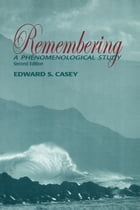Remembering, Second Edition: A Phenomenological Study by Edward S. Casey