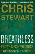 Breathless: Wrath & Righteousness: Episode Four by Chris Stewart