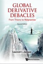 Global Derivative Debacles: From Theory to Malpractice by Laurent L Jacque