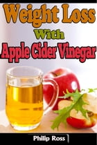Weight Loss With Apple Cider Vinegar by Philip Ross