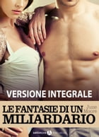 Le fantasie di un miliardario - Versione integrale by June Moore