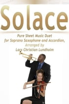 Solace Pure Sheet Music Duet for Soprano Saxophone and Accordion, Arranged by Lars Christian Lundholm by Pure Sheet Music
