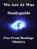 We Are At War. Study Guide by Free From Bondage Ministry