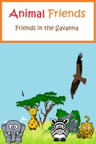 Animal Friends: Friends in the Savanna by J.G. Summers