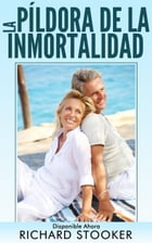 La Píldora de la Inmortalidad - Disponible Ahora by Richard Stooker