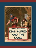 King Alfred and the Cakes by James Baldwin