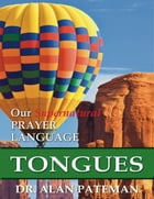 Tongues, Our Supernatural Prayer Language by Dr. Alan Pateman