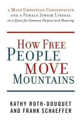 Book How Free People Move Mountains: A Male Christian Conservative and a Female Jewish Liberal on a… by Kathy Roth-Douquet
