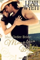 Mail Order Bride: Mountain Brides - Part 3: Mail Order Brides Of Montana, #3 by Leah Wyett