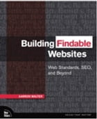 Building Findable Websites: Web Standards, SEO, and Beyond by Aarron Walter
