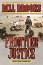 Frontier Justice: A John Henry Cole Western by Bill Brooks