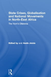 State Crises, Globalisation and National Movements in North-East Africa: The Horn's Dilemma
