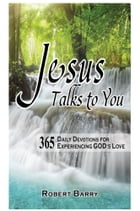 Jesus Talks to You: 365 Daily Devotions for Experiencing GOD's Love by Robert Barry