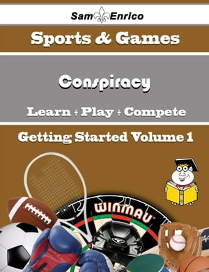 A Beginners Guide to Conspiracy (Volume 1): A Beginners Guide to Conspiracy (Volume 1) by Gladis Mattingly