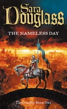 The Nameless Day (The Crucible Trilogy, Book 1) by Sara Douglass