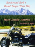 Motorcycle Road Trips (Vol. 24) Road Trips (Part III): More Cruisin' America by Robert Miller