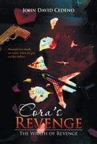 Cora's Revenge: The Wrath of Revenge by John David Cedeno