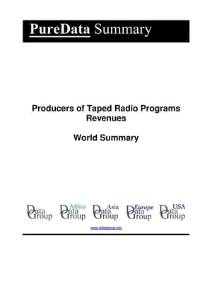 Producers of Taped Radio Programs Revenues World Summary: Market Values & Financials by Country
