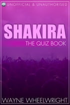 Shakira - The Quiz Book by Wayne Wheelwright