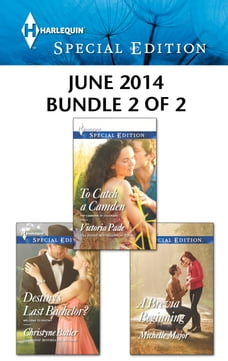 Harlequin Special Edition June 2014 - Bundle 2 of 2: Destiny's Last Bachelor?\To Catch a Camden\A…