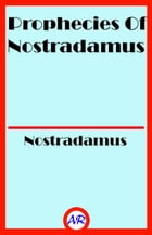 Prophecies Of Nostradamus by Nostradamus