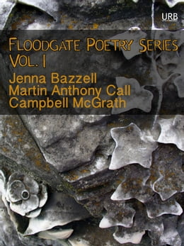 Book Floodgate Poetry Series Vol. 1: Three Chapbooks by Three Poets in a Single Volume by Campbell McGrath