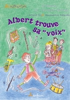 Albert trouve sa « voix »: Albert le croque-note by Arnaud Roi