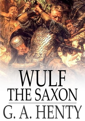 Wulf the Saxon: A Story of the Norman Conquest by G. A. Henty
