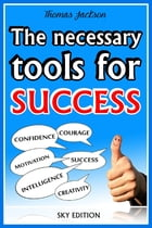 The Necessary Tools for Success -The Self Help Guide by Thomas Jackson