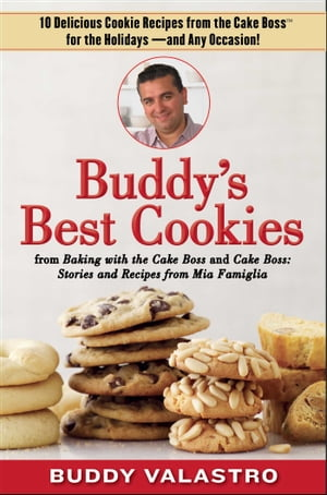 Buddy's Best Cookies (from Baking with the Cake Boss and Cake Boss) 10 Delicious Cookie Recipes from the Cake Boss for the Holidays--and Any Occasion!
