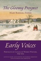 The Gloomy Prospect: Early Voices — Portraits of Canada by Women Writers, 1639–1914
