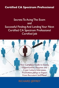 Certified CA Spectrum Professional Secrets To Acing The Exam and Successful Finding And Landing…