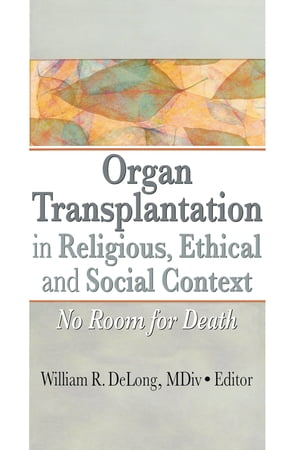 Organ Transplantation in Religious,  Ethical,  and Social Context No Room for Death