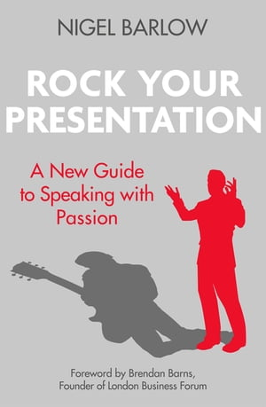 Rock Your Presentation A New Guide to Speaking with Passion