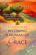 Becoming a Woman of Grace: A Bible Study by Cynthia Heald