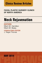 Neck Rejuvenation, An Issue of Facial Plastic Surgery Clinics of North America, E-Book by Mark M. Hamilton, MD