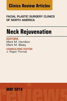 Book Neck Rejuvenation, An Issue of Facial Plastic Surgery Clinics of North America, by Mark M. Hamilton