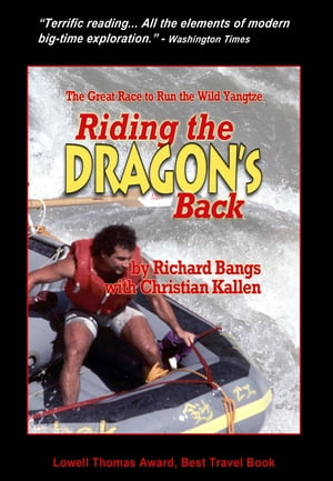 Riding the Dragon's Back: The Great Race to Run the Wild Yangtze by Richard Bangs
