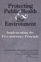 Protecting Public Health and the Environment: Implementing The Precautionary Principle by Wes Jackson