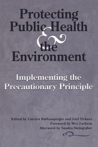 Protecting Public Health and the Environment: Implementing The Precautionary Principle