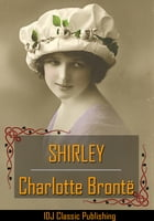 SHIRLEY [Full Classic Illustration]+[Free Audio Book Link]+[Active TOC] by CHARLOTTE BRONTË